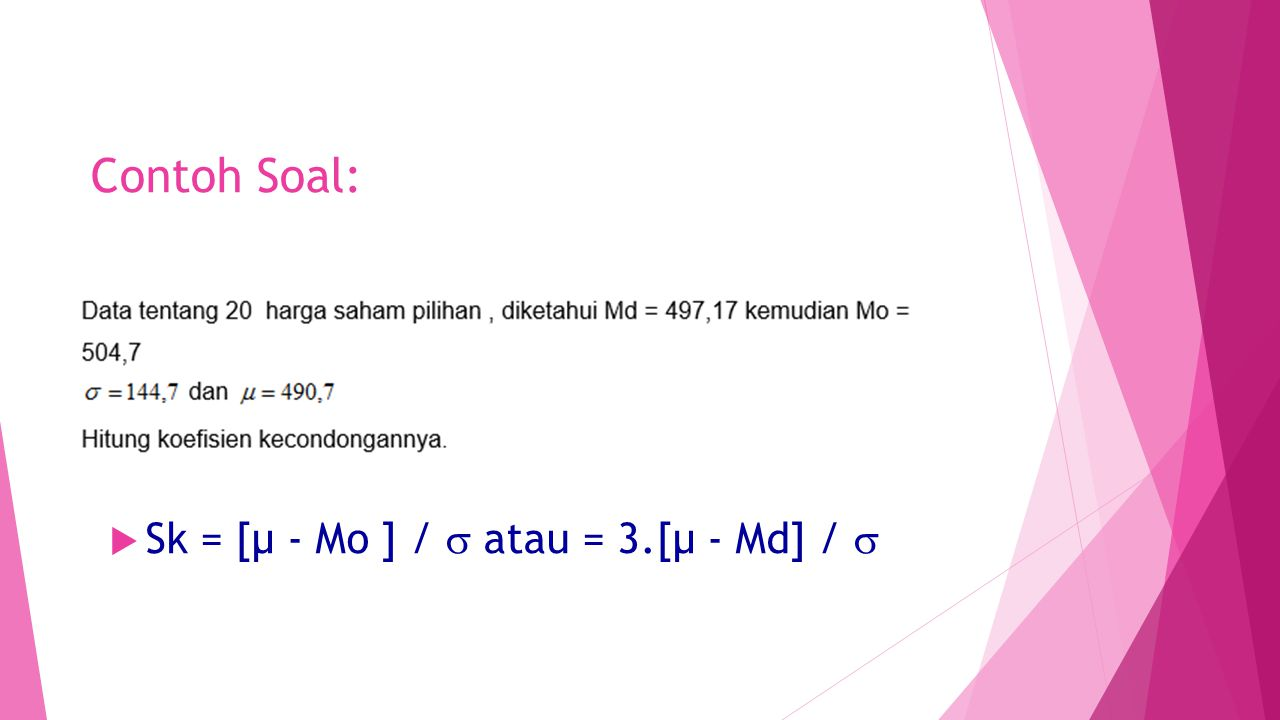 Contoh Soal: Sk = [µ - Mo ] /  atau = 3.[µ - Md] / 